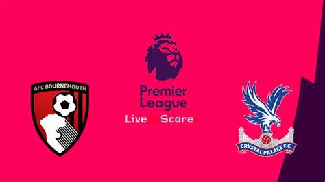 AFC Bournemouth vs Crystal Palace Previa, Predicciones y ...