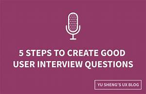 5 Steps To Create Good User Interview Questions By