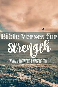 Bible Verses for Strength — A Love Worth Living For