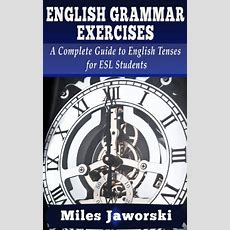 Ebook English Grammar Exercises A Complete Guide To English Tenses For Esl Students Esl