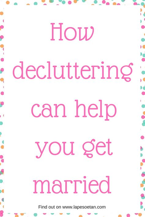 when can you get married how decluttering can help you get married lape soetan
