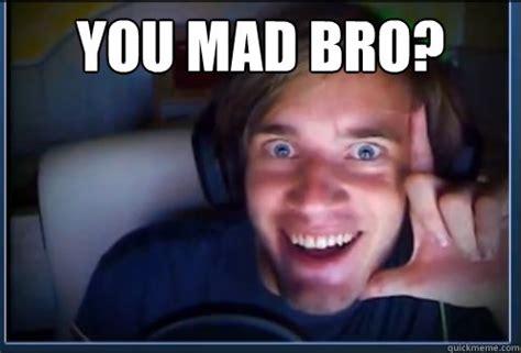 Pewdiepie Memes - you mad bro pewdiepie quickmeme