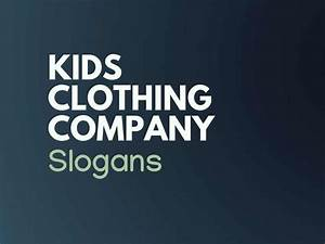 182  Very Catchy Kids Clothing Company Slogans