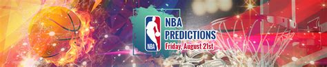 nba predictions  betting tips  friday august