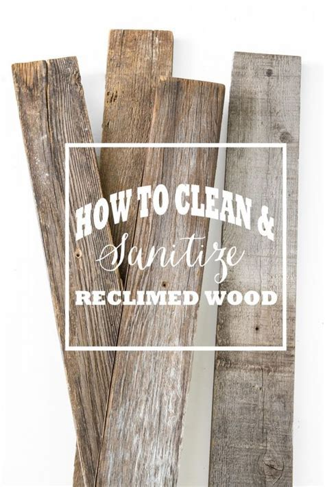 clean  sanitize reclaimed wood barn wood