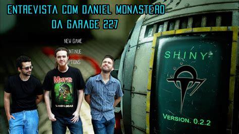 Entrevista Daniel Monastero  Jogo Shiny  Garage 227
