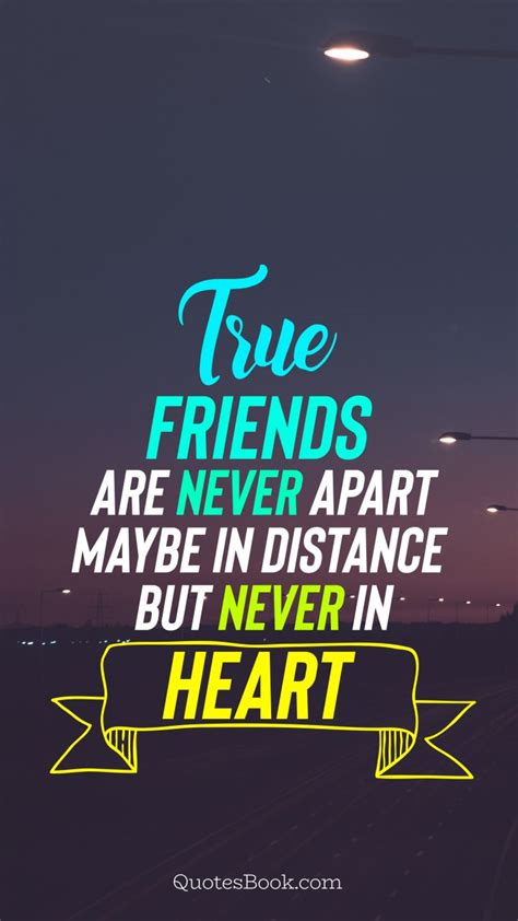 True friends are never apart maybe in distance but never ...