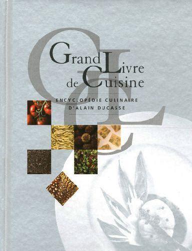 grand livre de cuisine alain ducasse livre grand livre de cuisine encyclopédie culinaire d 39 alain ducasse alain ducasse