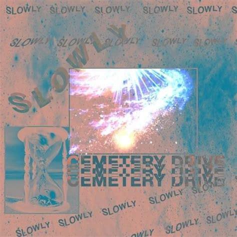 cemetery drive slowly lyrics genius lyrics