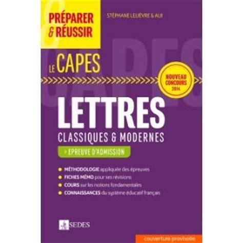 pr 233 parer et r 233 ussir les nouvelles 233 preuves orales du capes de lettres broch 233 st 233 phane