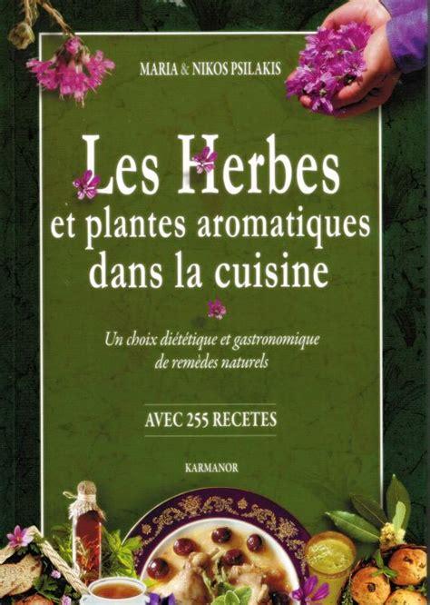 herbes aromatiques cuisine livre les herbes et plantes aromatiques dans la cuisine
