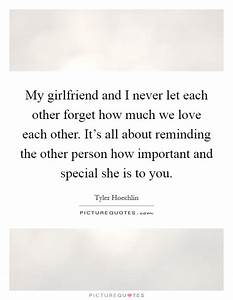 My girlfriend a... Forget Girlfriend Quotes