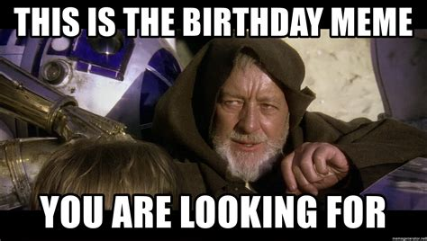 Star Wars Birthday Meme - this is the birthday meme you are looking for star wars obi wan kenobi meme generator