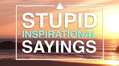 stupid inspirational sayings youtube