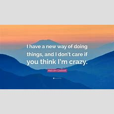 """Malcolm Gladwell Quote """"i Have A New Way Of Doing Things"""