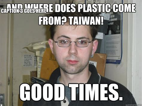 Where Do Memes Come From - and where does plastic come from taiwan good times caption 3 goes here good times gale