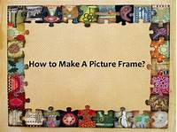 how to make picture frames How To Make A Picture Frame?