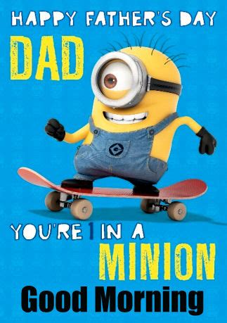 happy fathers day youre    minion good morning