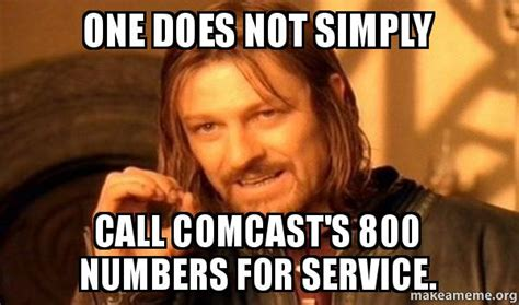 Comcast Meme - one does not simply call comcast s 800 numbers for service one does not simply make a meme