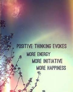 Positive Thinking Evokes More Energy, More Initiative ...