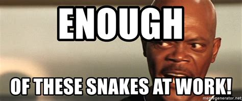 Snakes On A Plane Meme - enough of these snakes at work snakes on a plane samuel l jackson meme generator