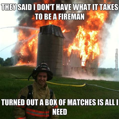 Funny Firefighter Memes - image gallery silly fireman