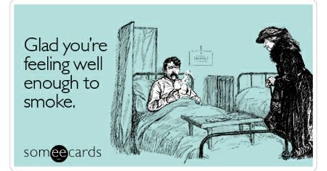 Glad You're Feeling Well Enough To Smoke  Get Well Ecard