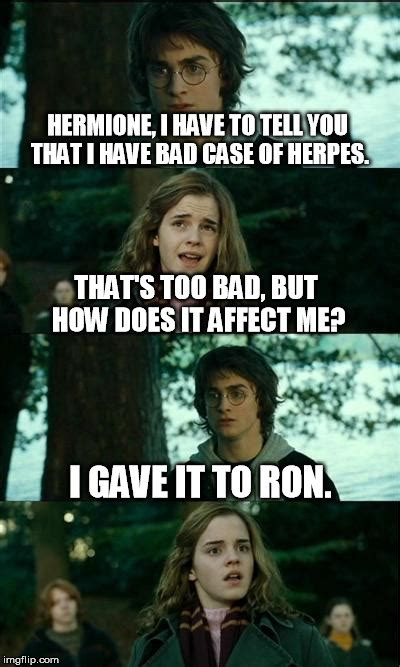 Horny Harry Meme - horny harry hermione i have to tell you that i have bad case of herpes that s too bad but