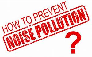 Noise (Sound) Pollution - Sources, Types, Effects and ...