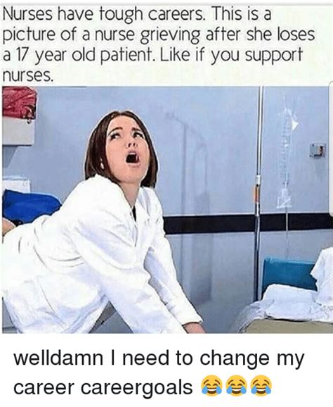 i need a career change 25 best memes about picture of a nurse picture of a