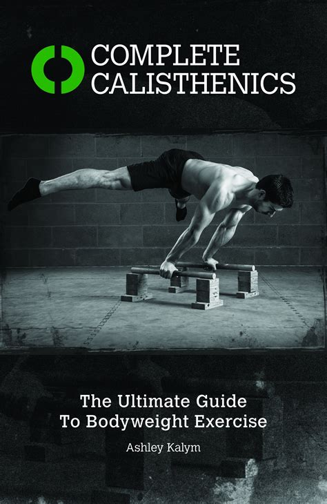 Complete Calisthenics The Ultimate Guide To Bodyweight