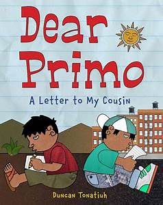 dear primo a letter to my cousin duncan tonatiuh39s blog With letters to my child book