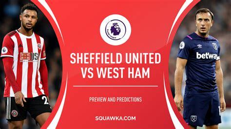 Sheff Utd v West Ham prediction, preview & team news ...
