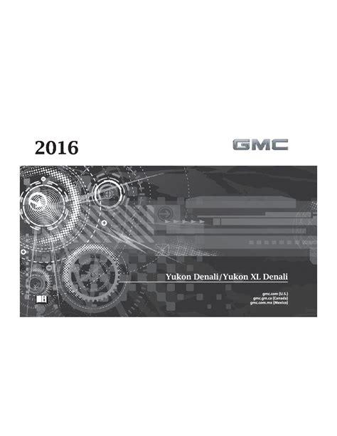 car owners manuals free downloads 2013 gmc yukon electronic valve timing 2016 gmc yukon denali owners manual just give me the damn manual