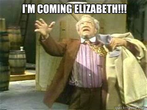 im coming elizabeth sanford  son quickmeme
