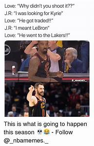Love Why Didn't You Shoot It?? JR I Was Looking for Kyrie ...
