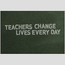 Teachers Change Lives Every Day About