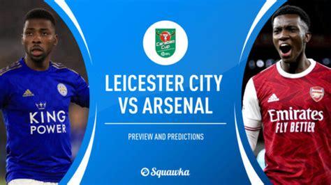 STREAM LIVE: Leciester City Vs Arsenal [Watch Now] CARABAO ...