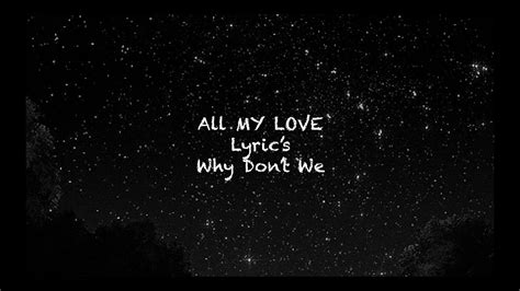 One of the biggest lyrics libraries with daily updated newest song lyrics, artists & albums info of all genres all around the world. All My Love (lyrics) Why Don't We - YouTube