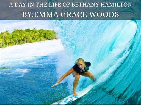 A Day In The Life Of Bethany Hamilton By Emma Woods