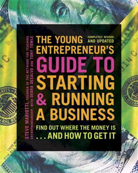 young entrepreneurs guide  starting  running  business turn  ideas  money