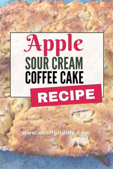 Pared heat oven to 350. Apple Sour Cream Coffee Cake Recipe   An Off Grid Life