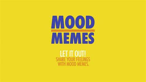 Mood Memes - mood memes we tv