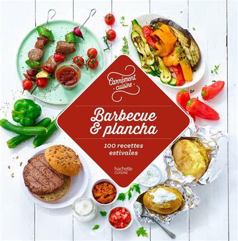 livre de cuisine plancha livre barbecue et plancha 100 recettes estivales
