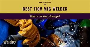 Best 110v Mig Welders  What U0026 39 S In Your Garage   U2022 Welditu