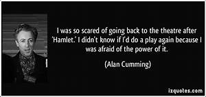I was so scared... Power Of Theatre Quotes