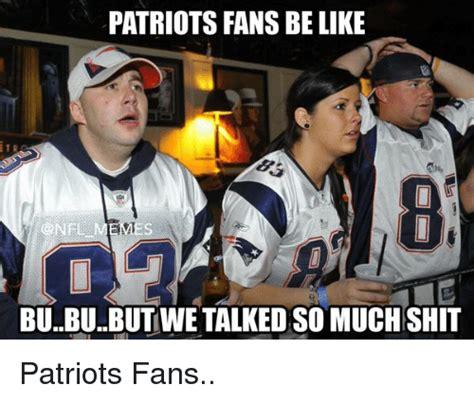 Patriots Fans Memes - patriots fans be like nfl memes bububutwe talked so muchshit patriots fans patriots fan meme