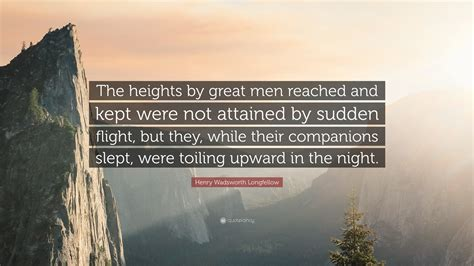 henry wadsworth longfellow quote  heights  great