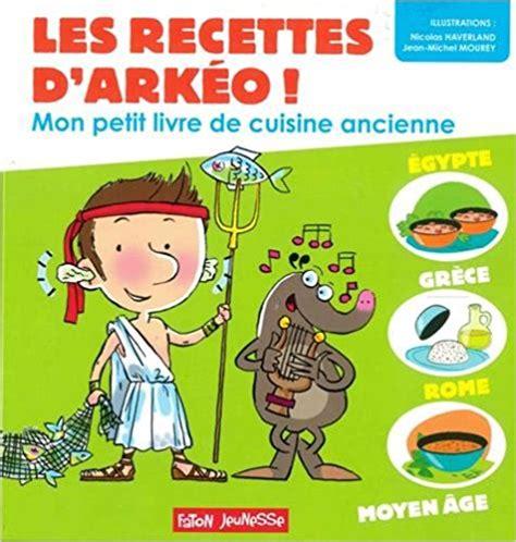 mon livre de cuisine les recettes d arkéo mon petit livre de cuisine