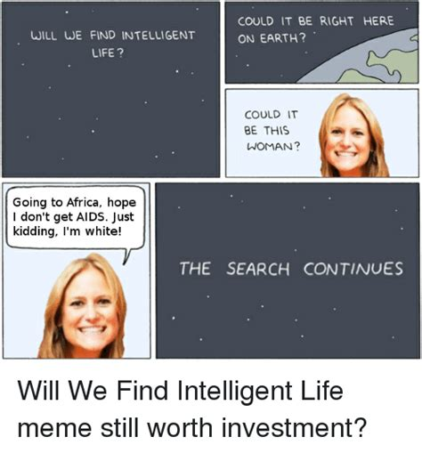 Where To Find Memes - 25 best memes about intelligent life meme intelligent
